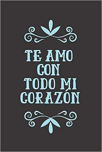 Te Amo Con Todo Mi Corazón: Cuaderno De Notas Regalo Para ...