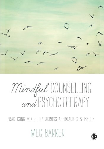 Mindful Counselling & Psychotherapy: Practising Mindfully Across Approaches & Issues