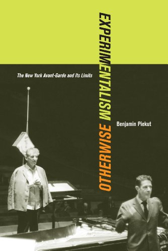 Experimentalism Otherwise: The New York Avant-Garde and Its Limits (California Studies in 20th-Century Music Book 11)