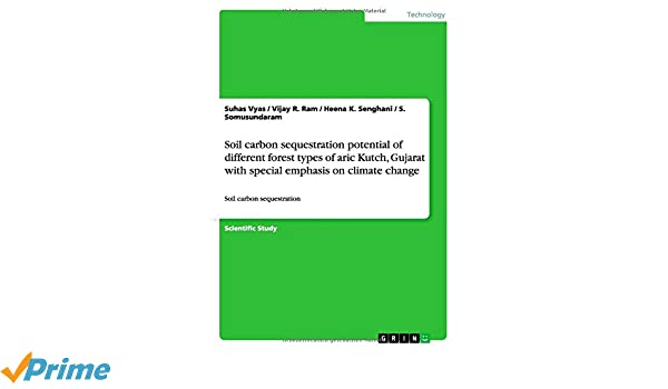 Soil carbon sequestration potential of different forest types of aric Kutch, Gujarat with special emphasis on climate change: Amazon.es: Vijay R. Ram, ...