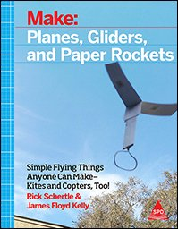 Make: Planes, Gliders and Paper Rockets