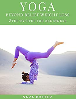 Yoga:EASY Yoga for Weight Loss: Yoga for Beginners ,Yoga for Weight Loss,IYENGAR Yoga Style (Complete Guide step by step for Self-learning, ,IYENGAR ...