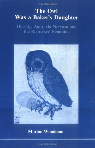 The Owl Was a Baker's Daughter: Obesity, Anorexia Nervosa, and the Repressed Feminine--A Psychological Study - Feminine Owl Of