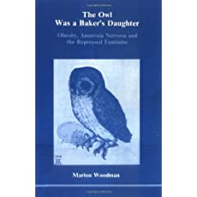 The owl was a baker's daughter: Obesity, anorexia nervosa and the repressed feminine : a psychological study
