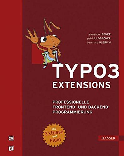 TYPO3- Extensions. Professionelle Frontend- und Backend-Programmierung. Mit Extbase und Fluid