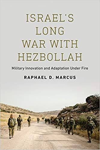 Raphael D. Marcus - Israel's Long War With Hezbollah: Military Innovation And Adaptation Under Fire