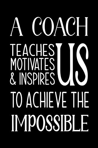 A Coach Teaches, Motivates and Inspires: Lined Journal,Thank You Gift for your best favorite Coach, Appreciation gift, thank you retirement gift ideas ... soccer - end of year funny gift for man & por Blue Sky Press