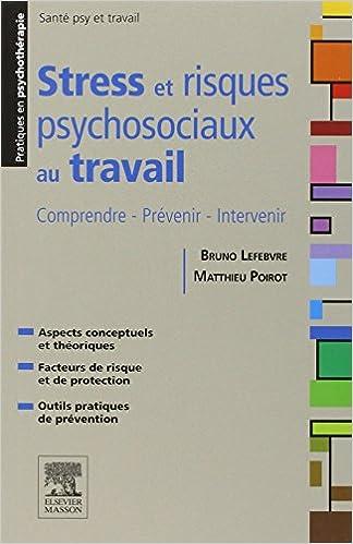 Stress et risques psychosociaux au travail Comprendre, prévenir, intervenir