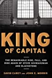 img - for King of Capital: The Remarkable Rise, Fall, and Rise Again of Steve Schwarzman and Blackstone by Carey David Morris John E. (2010-10-05) Hardcover book / textbook / text book