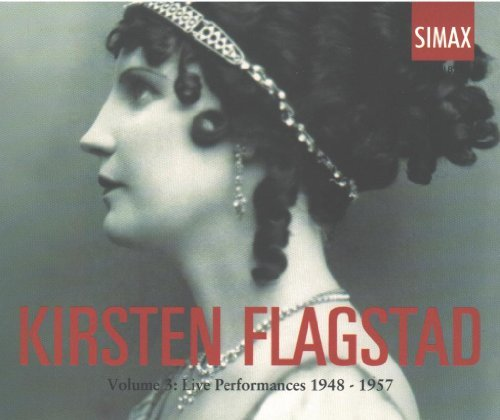 Kirsten Flagstad, Vol. 3: Live Performances 1948-1957 (Kirsten Flagstad Sings Arias & Songs) by Simax