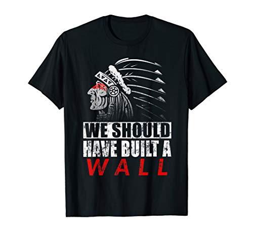we should have built a wall shirt. native american t-shirt T-Shirt