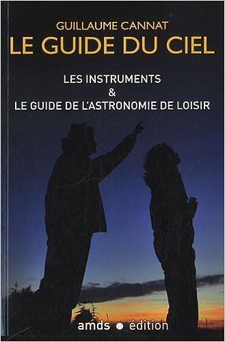 Ebook in txt téléchargement gratuit Les instruments & le guide de l'astronomie de loisir. Le guide du ciel. B007VLGJ6K PDF DJVU by Guillaume Cannat