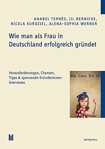 Wie man als Frau in Deutschland erfolgreich gründet: Herausforderungen, Chancen, Tipps & spannende Gründerinnen-Interviews Taschenbuch – 13. April 2018 Anabel Ternès Jil Bernicke Nicola Kurdziel Alena-Sophia Werner