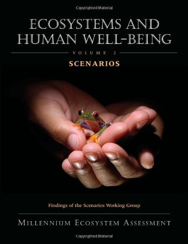 Ecosystems And Human Well-Being: Volume 2 Scenarios: Findings Of The Scenarios Working Group (Millennium Ecosystem Assessment Series)