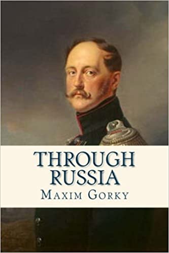 Through Russia Maxim Gorky Ravell C J Hogarth 9781536887518