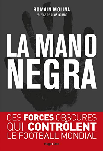 La Mano Negra Ces Forces Obscures Qui Controlent Le Football Mondial French Edition