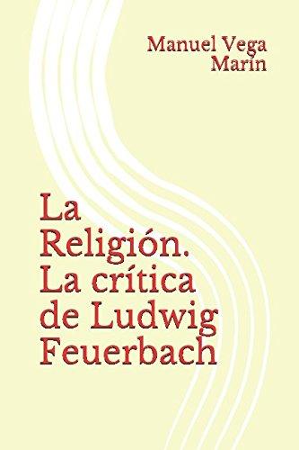 La Religión. La crítica de Ludwig Feuerbach (Spanish Edition)