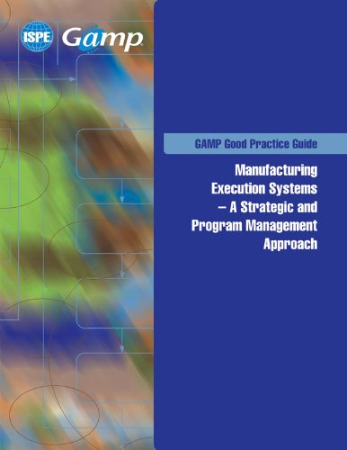 Manufacturing Execution Systems - A Strategic and Program Management Approach (GAMP Good Practice Guide) ISPE