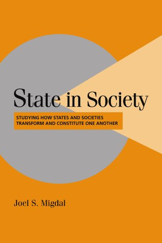 State in Society: Studying How States and Societies Transform and Constitute One Another (Cambridge Studies in Comparati