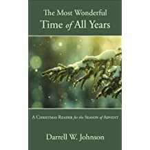 The Most Wonderful Time of All Years: A Christmas Reader for the Season of Advent