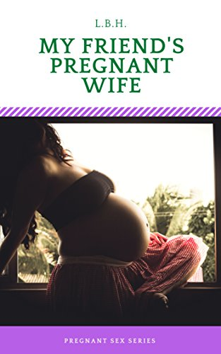 Wife Pregnant By Friend