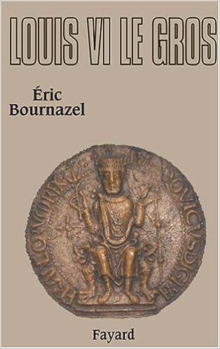 Amazon.fr - Louis VI le Gros - Eric Bournazel, Jean-Pierre Poly - Livres bfab3459c00b