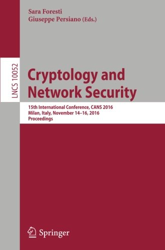 Cryptology and Network Security: 15th International Conference, CANS 2016, Milan, Italy, November 14-16, 2016, Proceedings (Lecture Notes in Computer Science)