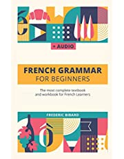 French Grammar For Beginners: The most complete textbook and workbook for French Learners