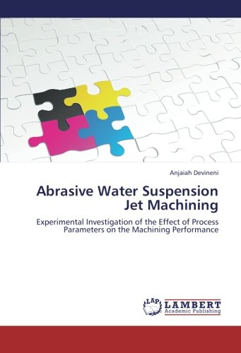 Abrasive Water Suspension Jet Machining: Experimental Investigation of the Effect of Process Parameters on the Machining Performance
