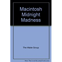 Macintosh Midnight Madness: Utilities, Games and Other Grand Diversions in Microsoft Basic for the Apple Macintosh