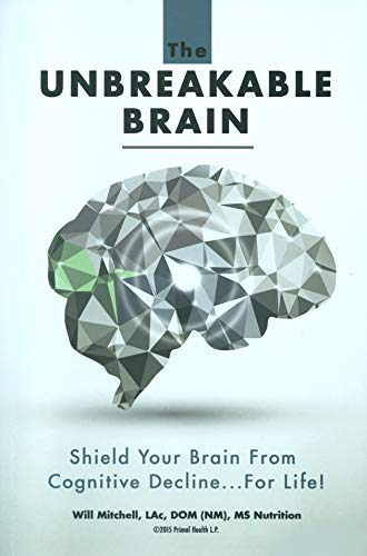 The Unbreakable Brain: Shield Your Brain From Cognitive Decline...For Life! (Unbreakable A Navy Seals Way Of Life)