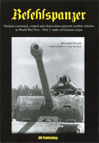 Befehlspanzer: German command, control and observation armoured combat vehicles in World war Two: Part 1: Tanks of German Origin