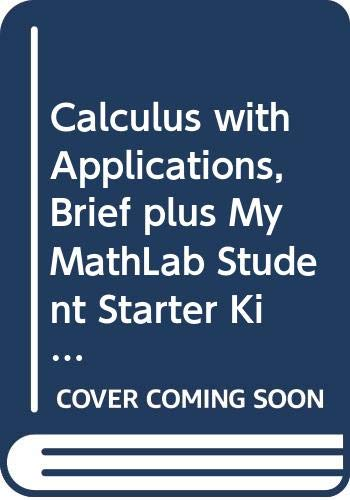 Calculus with Applications, Brief plus MyMathLab Student Starter Kit (8th Edition)