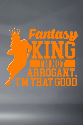 Fantasy King I'm Not Arrogant I'm That Good: Funny Football Writing Journal For Men: Blank Lined Notebook For Sports Fans To Take Notes