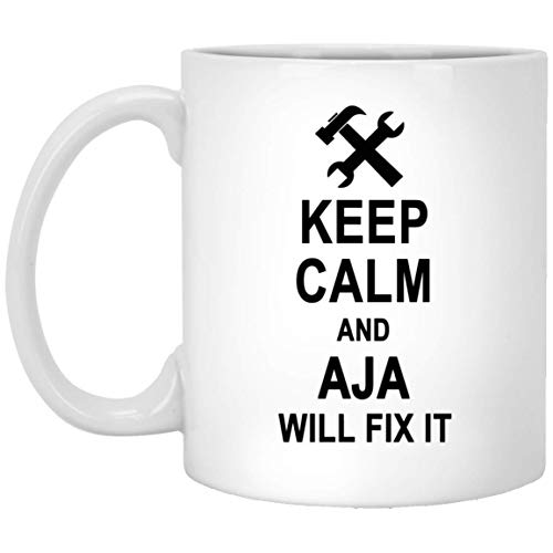 Keep Calm And Aja Will Fix It Coffee Mug Inspirational - Amazing Birthday Gag Gifts for Aja Men Women - Halloween Christmas Gift Ceramic Mug Tea Cup White 11 -