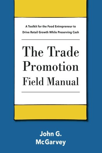The Trade Promotion Field Manual: A Toolkit for the Food Entrepreneur to Drive Retail Growth While Preserving Cash