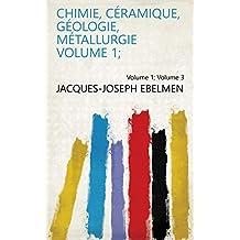 Chimie, céramique, géologie, métallurgie Volume 1; Volume 3 (French Edition)