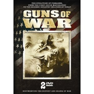 Guns of War : The evolution of firearms : 15 Episodes : Components Of Firepower , Terminal Effect , Matchlock , Flintlock Smoothbore Musket , The Kentucky Rifle , Impact Of Smokeless Powder , Meet The Enemy , Clean That Gun , Bolt Action Magazine Riffle , Greatest Battle Implement , Assault Rifle , Mobile Machine Gun , Water Cooled Machine Gun , Trench Assault , Weapons Of The Infantry (Smokeless Fires)