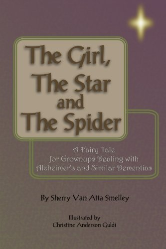 The Girl, the Star and the Spider: A Fairy Tale for Grownups Dealing with Alzheimer's and Similar Dementias
