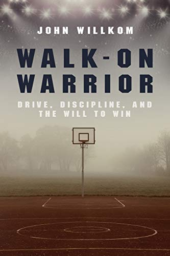 Walk-On Warrior: Drive, Discipline, and the Will to