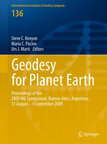 Geodesy for Planet Earth: Proceedings of the 2009 IAG Symposium, Buenos Aires, Argentina, 31 August 31 - 4 September 2009: 136 (International Association of Geodesy Symposia) Pdf