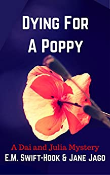 Dying for a Poppy: A Dai and Julia Mystery by [Swift-Hook, E.M, Swift-Hook, E.M, Jago, Jane]