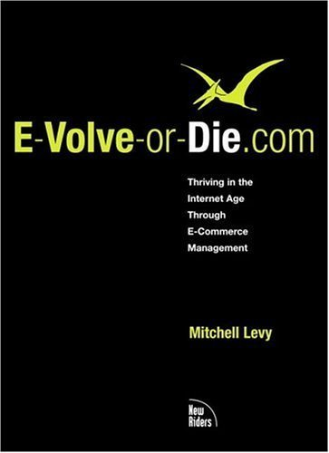 Download E-Volve-or-Die.com: Thriving in the Internet Age Through E-Commerce Management by Mitchell Levy (2000-12-18) PDF