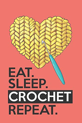 Eat Sleep Crochet Repeat: Funny Novelty Crochet Gift Notebook: Awesome Lined Journal For Crocheters: Living -