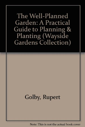 The Well-Planned Garden: A Practical Guide to Planning & Planting (Wayside Gardens Collection)