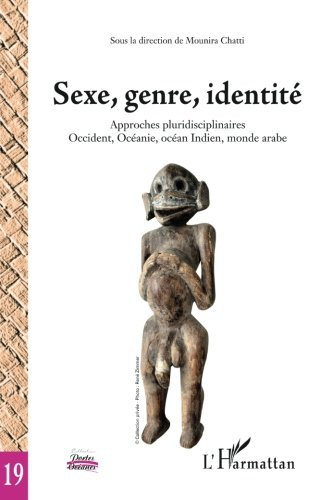 Sexe, genre, identit: Approches pluridisciplinaires - Occident, Ocanie, ocan Indien, monde arabe (French Edition)