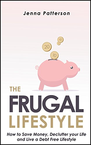 The Frugal Lifestyle: How to Save Money, Declutter Your Life and Live a Debt Free Lifestyle (Life Simplified)