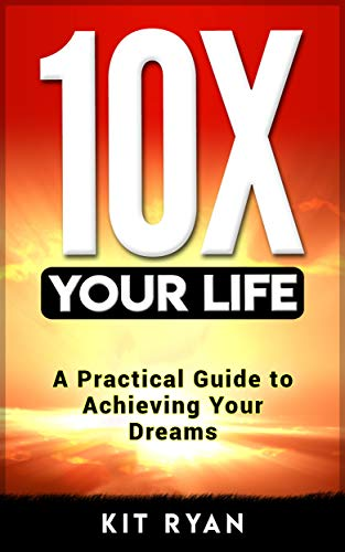 10x Your Life: A Practical Guide to Achieving Your Dreams (English Edition)