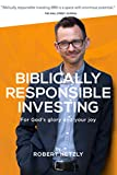 Biblically Responsible Investing: For God's Glory And Your Joy