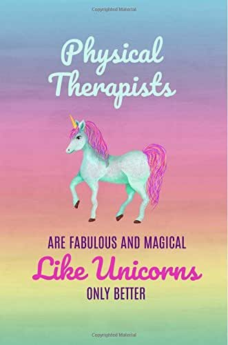 Physical Therapists are Fabulous and Magical Like Unicorns Only Better: Physical Therapist Gift,Notebook,Journal,Diary,Notepad,Gifts for Physical Therapists,Funny,Christmas Birthday,Women,Rainbow
